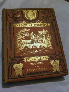 "A pretty late 19th century edition of a book entitled Oxford & Cambridge - Their Colleges, Memories and Associations"", picked up at a book fair for a few pounds"